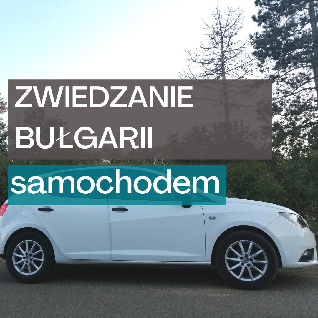 zwiedzanie-bulgarii-samochodem-wyrozniajacy